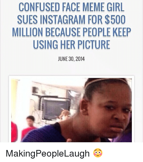 confused face meme girl sues instagram for 500 million because people 2345052 confused face meme girl sues instagram for$500 million because