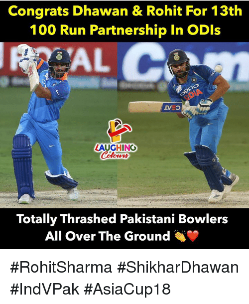Anaconda, Run, and Pakistani: Congrats Dhawan &Rohit For 13th  100 Run Partnership In ODls  LAUGHING  Totally Thrashed Pakistani Bowlers  All Over The Ground #RohitSharma #ShikharDhawan #IndVPak #AsiaCup18