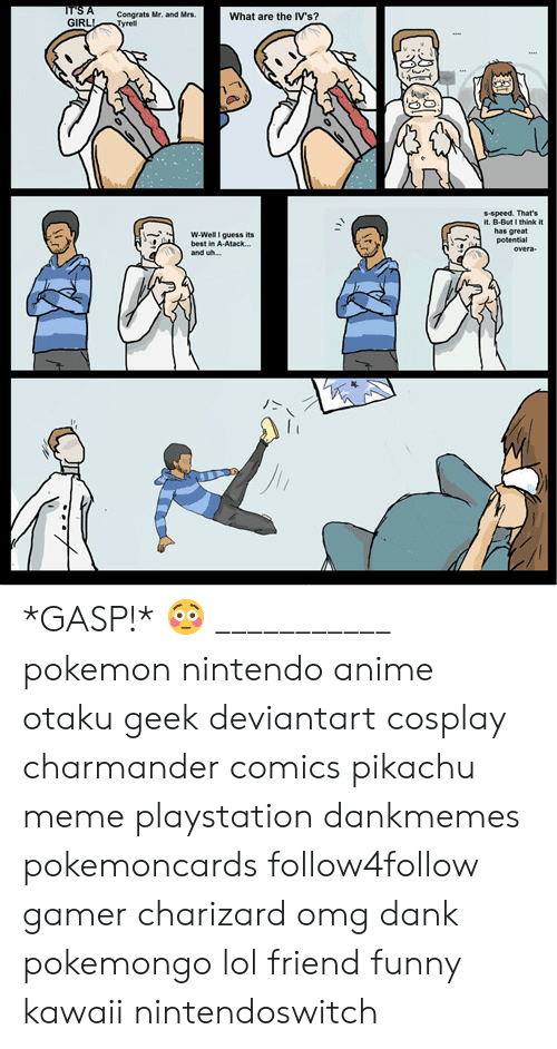 Pokemongo: Congrats Mr, and Mrs  What are the IV's?  GIRLTyrel  s-speed. That's  it. B-But I think it  has great  potential  ˙-  w-Well guess its  best in A-Atack...  and wh...  丿> *GASP!* 😳 ___________ pokemon nintendo anime otaku geek deviantart cosplay charmander comics pikachu meme playstation dankmemes pokemoncards follow4follow gamer charizard omg dank pokemongo lol friend funny kawaii nintendoswitch
