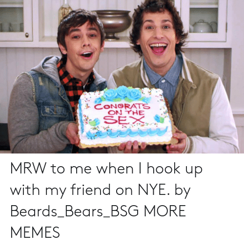MRW: CONGRATS MRW to me when I hook up with my friend on NYE. by Beards_Bears_BSG MORE MEMES