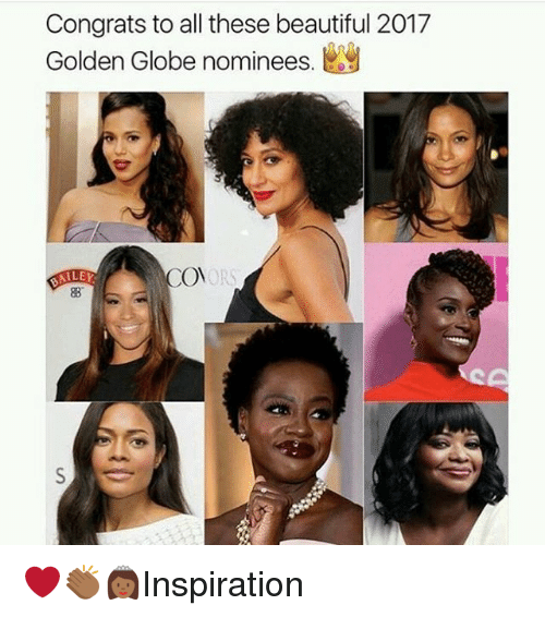 Golden Globes, Memes, and 🤖: Congrats to all these beautiful 2017  Golden Globe nominees  Ee  OORS  DALEY ❤️👏🏾👸🏾Inspiration