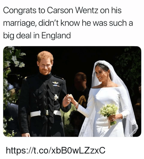 Carson Wentz: Congrats to Carson Wentz on his  marriage, didn't know he was such a  big deal in England https://t.co/xbB0wLZzxC