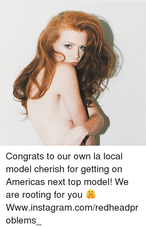 top models: Congrats to our own la local model cherish for getting on Americas next top model! We are rooting for you 🤗 Www.instagram.com/redheadproblems_