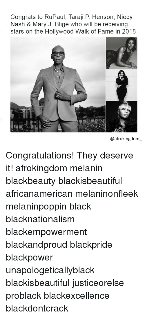 mary j: Congrats to RuPaul,. Taraii P. Henson, Niecy  Congrats to RuPaul, Taraji P. Henson, Niecy  Nash & Mary J. Blige who will be receiving  stars on the Hollywood Walk of Fame in 2018  @afrokingdorm Congratulations! They deserve it! afrokingdom melanin blackbeauty blackisbeautiful africanamerican melaninonfleek melaninpoppin black blacknationalism blackempowerment blackandproud blackpride blackpower unapologeticallyblack blackisbeautiful justiceorelse problack blackexcellence blackdontcrack