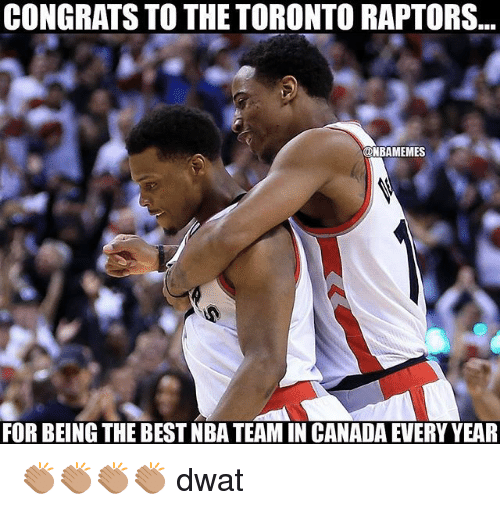 Nba, Toronto Raptors, and Best: CONGRATS TO THE TORONTO RAPTORS...  @NBAMEMES  FOR BEING THE BEST NBA TEAM IN CANADA EVERY YEAR 👏🏽👏🏽👏🏽👏🏽 dwat