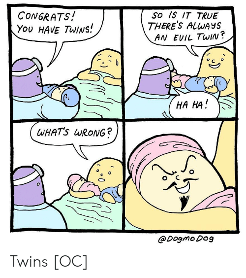 is-it-true: CONGRATS!  You HAvE TwINs!  So Is IT TRUE  THERE'S ALWAYS  AN EVIL TwiIN?  C o  HA HA  WHATS wRoNG?  @Dogmo Do9 Twins [OC]