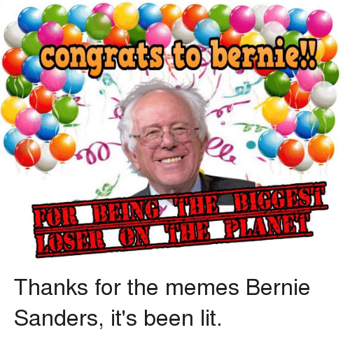 Bernie Sanders, Meme, and Memes: congratsto bernie!! Thanks for the memes Bernie Sanders, it's been lit.