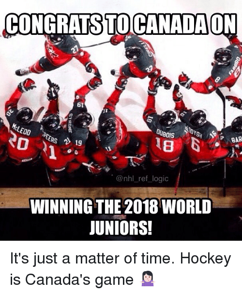 Hockey, Logic, and Memes: CONGRATSTOCANADA  6t  BOIS  BAR  ERS 19  011  @nhl_ref logic  WINNING THE 2018 WORLD  JUNIORS! It's just a matter of time. Hockey is Canada's game 🤷🏻♀️