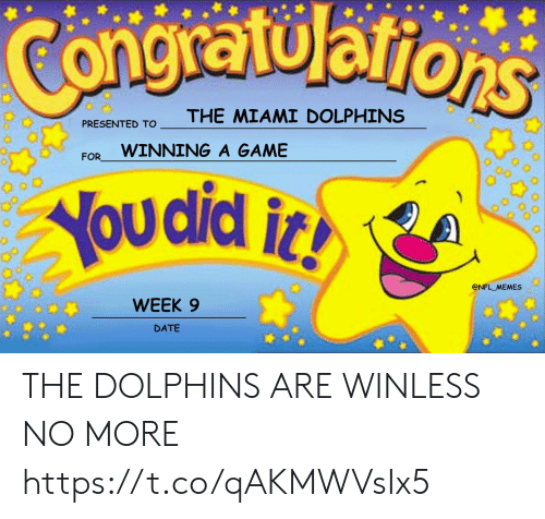 Dolphins: Congratularions  THE MIAMI DOLPHINS  PRESENTED TO  WINNING A GAME  FOR  You did i  @NFL MEMES  WEEK 9  DATE THE DOLPHINS ARE WINLESS NO MORE https://t.co/qAKMWVsIx5