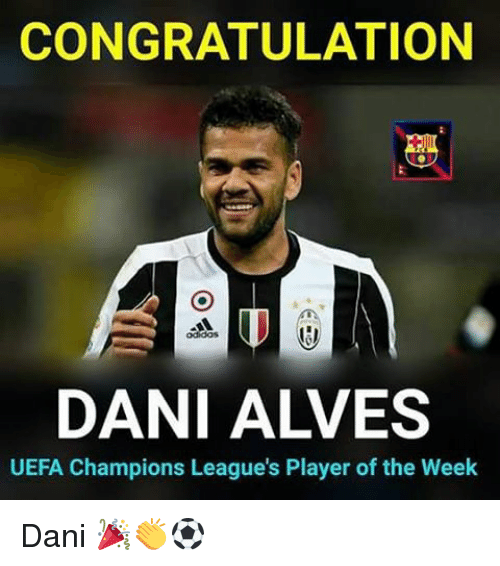 Memes, 🤖, and Player: CONGRATULATION  DANI ALVES  UEFA Champions League's Player of the Week Dani 🎉👏⚽