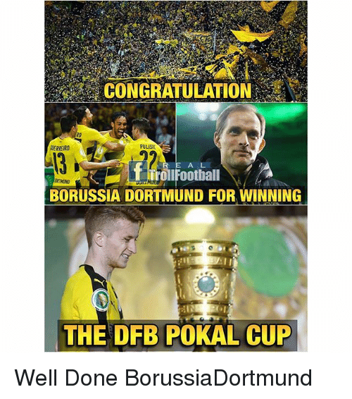 Memes, Borussia Dortmund, and 🤖: CONGRATULATION  PULISIC  R E A L  BORUSSIA DORTMUND FOR WINNING  THE DFB POKAL CUP Well Done BorussiaDortmund