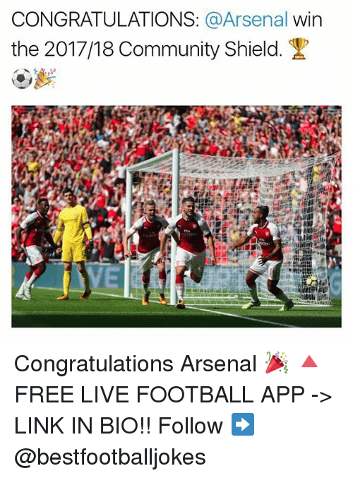 Arsenal, Community, and Football: CONGRATULATIONS: @Arsenal win  the 201 7/18 Community Shield.  VE Congratulations Arsenal 🎉 🔺FREE LIVE FOOTBALL APP -> LINK IN BIO!! Follow ➡️ @bestfootballjokes