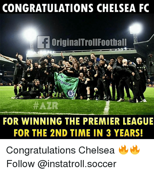 Chelsea, Memes, and Premier League: CONGRATULATIONS CHELSEA FC  f originalTrollFootball  ERRA  ons  HAZR  FOR WINNING THE PREMIER LEAGUE  FOR THE 2ND TIME IN 3 YEARS! Congratulations Chelsea 🔥🔥 Follow @instatroll.soccer