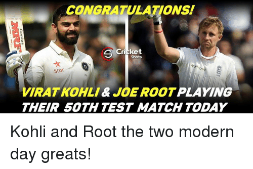 Memes, Congratulations, and Match: CONGRATULATIONS!  Cricket  Shots  Star  VIRAT KOHLI& JOE ROOT PLAYING  THEIR 50TH TEST MATCH TODAY Kohli and Root the two modern day greats!