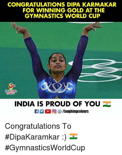 World Cup, Congratulations, and Gymnastics: CONGRATULATIONS DIPA KARMAKAR  FOR WINNING GOLD AT THE  GYMNASTICS WORLD CUP  AUGHING  INDIA IS PROUD OF YOU  E3 2。回參/laughingcolours Congratulations To #DipaKaramkar :) 🇮🇳️ #GymnasticsWorldCup
