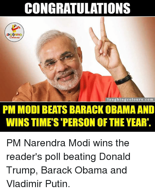 Donald Trump, Vladimir Putin, and Barack Obama: CONGRATULATIONS  LA  laughing colo urs. co m  PM MODI BEATS BARACK OBAMA AND  WINS TIME'S PERSON OF THE YEAR. PM Narendra Modi wins the reader's poll beating Donald Trump, Barack Obama and Vladimir Putin.