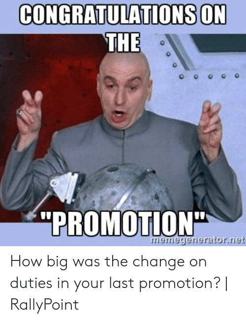 """Rallypoint: CONGRATULATIONS ON  THE  """"PROMOTION""""  meinegerierator.iet How big was the change on duties in your last promotion?   RallyPoint"""
