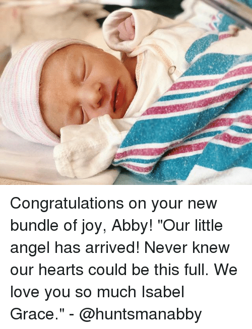 """Love, Memes, and Angel: Congratulations on your new bundle of joy, Abby! """"Our little angel has arrived! Never knew our hearts could be this full. We love you so much Isabel Grace."""" - @huntsmanabby"""