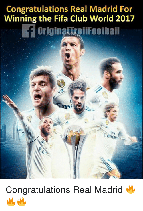 Club, Fifa, and Memes: Congratulations Real Madrid For  Winning the Fifa Club World 2017  OriginacoiFoothal  ity Congratulations Real Madrid 🔥🔥🔥