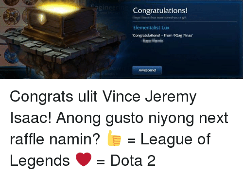 league of legend: Congratulations!  summoned you  a gift  Elementalist Lux  Congratulations  From 9Gag Pinas  Awesom Congrats ulit Vince Jeremy Isaac!  Anong gusto niyong next raffle namin?  👍 = League of Legends ❤️ = Dota 2