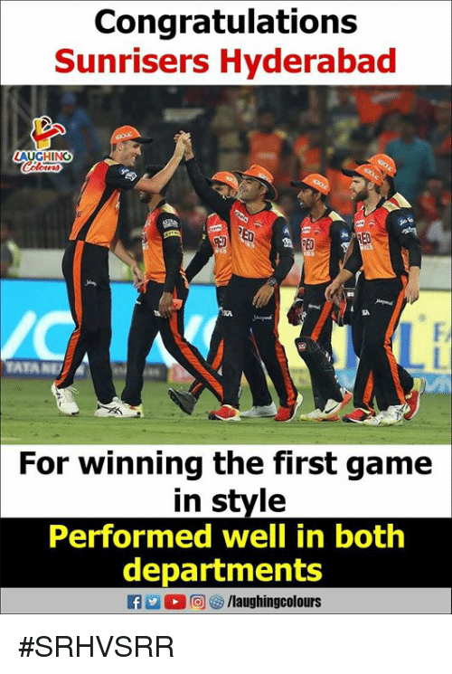 tata: Congratulations  Sunrisers Hyderabad  LAUGH N  Coli  ED  TATA  For winning the first game  in style  Performed well in both  departments  f/laughingcolours #SRHVSRR