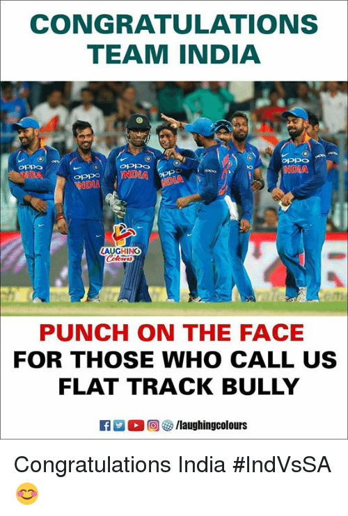 Congratulations, India, and Indianpeoplefacebook: CONGRATULATIONS  TEAM INDIA  NDI  NDIA  AUGHING  PUNCH ON THE FACE  FOR THOSE WHO CALL US  FLAT TRACK BULLY Congratulations India #IndVsSA 😊