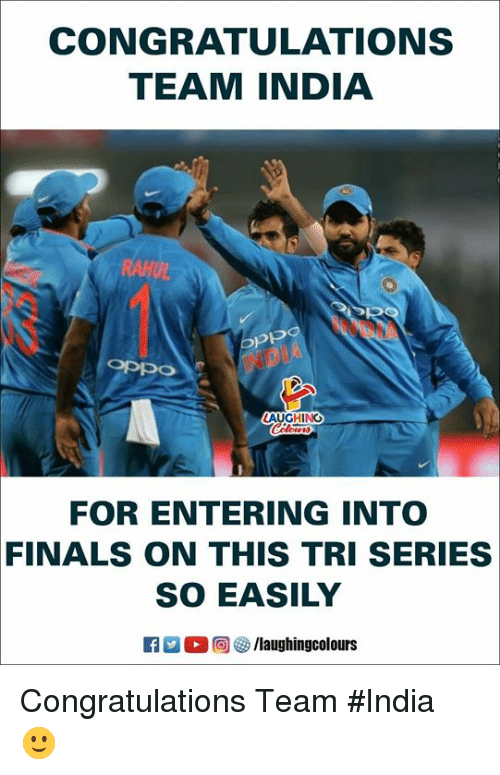Finals, Congratulations, and India: CONGRATULATIONS  TEAM INDIA  Opp  LAUGHING  FOR ENTERING INT  FINALS ON THIS TRI SERIES  SO EASILY  Ca 2 0回4 /laughingcolours Congratulations Team #India 🙂