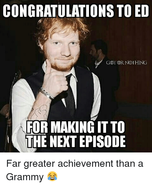 Memes, The Next Episode, and Congratulations: CONGRATULATIONS TO ED  GDI DR NDI HING  FOR MAKING IT TO  THE NEXT EPISODE Far greater achievement than a Grammy 😂