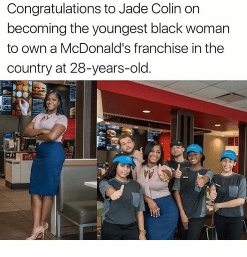 McDonalds, Memes, and Black: Congratulations to Jade Colin on  becoming the youngest black woman  to own a McDonald's franchise in the  country at 28-years-old