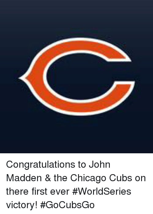 Chicago Cubs: Congratulations to John Madden & the Chicago Cubs on there first ever #WorldSeries victory! #GoCubsGo
