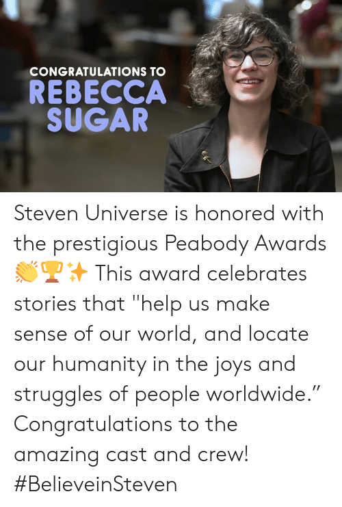"""peabody: CONGRATULATIONS TO  REBECCA  SUGAR Steven Universe is honored with the prestigious Peabody Awards 👏🏆✨ This award celebrates stories that """"help us make sense of our world, and locate our humanity in the joys and struggles of people worldwide."""" Congratulations to the amazing cast and crew!  #BelieveinSteven"""