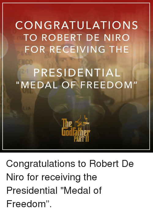 """Presidential Medal Of Freedom: CONGRATULATIONS  TO ROBERT DE NIRO  FOR RECEIVING THE  PRESIDENTIAL  MEDAL OF FREEDOM  PARTII Congratulations to Robert De Niro for receiving the Presidential """"Medal of Freedom""""."""