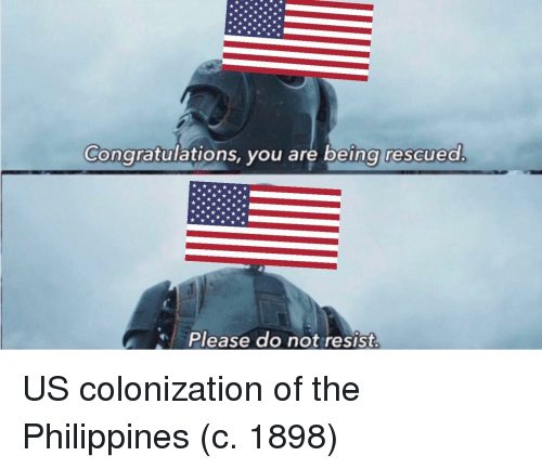 Philippines: Congratulations, you are lbeing rescued  Please do not resist. US colonization of the Philippines (c. 1898)