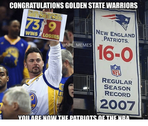England, Meme, and Memes: CONGRATULATIONSGOLDEN STATEWARRIORS  NEW ENGLAND  WINS LOSSES  PATRIOTS.  @NFL MEMES  16-O  REGULAR  SEASON  RECORD  2007  VnIIARENnW THE PATRIOTS mE THE NRA