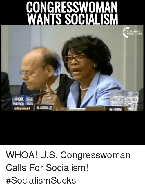Memes, Socialism, and 🤖: CONGRESSWOMAN  WANTS SOCIALISM  TURNING  POINT USA  FOX  WS NS  channel | WHOA!  U.S. Congresswoman Calls For Socialism! #SocialismSucks