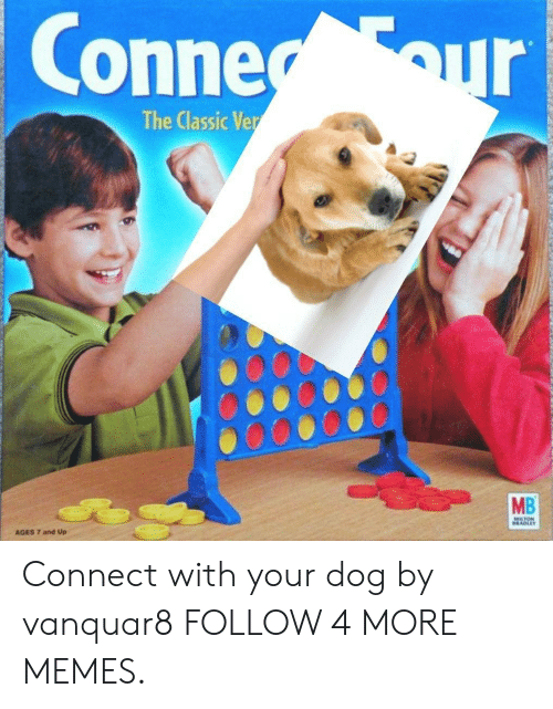 Conne: Conne our  The Classic Ver  MB  MILTON  BRADLEY  AGES 7 and Up Connect with your dog by vanquar8 FOLLOW 4 MORE MEMES.