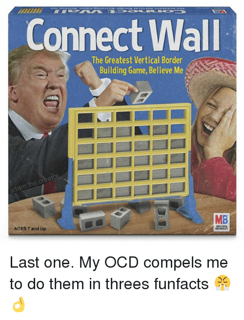 Memes, Game, and 🤖: Connect Wall  The Greatest Vertical Border  Building Game, Believe Me  cr  MB  AGES 7 and Up Last one. My OCD compels me to do them in threes funfacts 😤👌