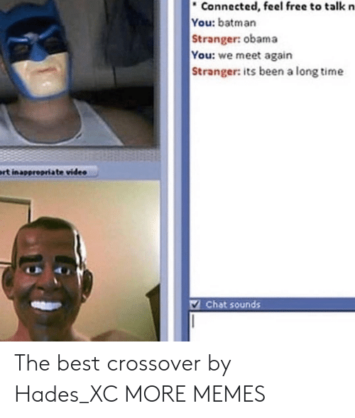 we meet again: Connected, feel free to talk n  You: batman  Stranger: obama  You: we meet again  Stranger: its been a long time  rt inapprepriate video  V Chat sounds The best crossover by Hades_XC MORE MEMES