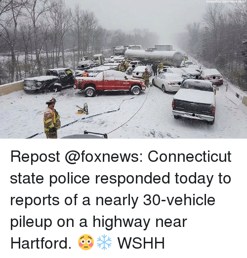 Memes, Connecticut, and Foxnews: Connecticut Stato Police Ma AP Repost @foxnews: Connecticut state police responded today to reports of a nearly 30-vehicle pileup on a highway near Hartford. 😳❄️ WSHH
