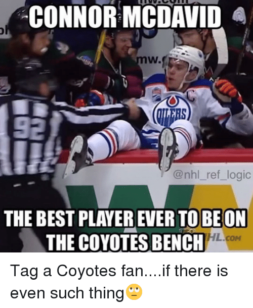 National Hockey League (NHL), Coyote, and Connor: CONNOR MCDAVID  @nhl ref logic  THE BEST PLAYEREVERTOOBEON  THE COYOTES BENCH  HL.coM Tag a Coyotes fan....if there is even such thing🙄