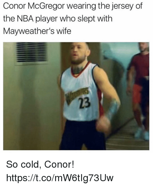 Conor McGregor, Funny, and Nba: Conor McGregor wearing the jersey of  the NBA player who slept with  Mayweather's wife  23 So cold, Conor! https://t.co/mW6tIg73Uw