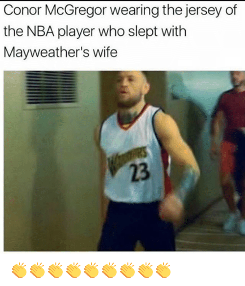 Conor McGregor, Memes, and Nba: Conor McGregor wearing the jersey of  the NBA player who slept with  Mayweather's wife  23 👏👏👏👏👏👏👏👏👏