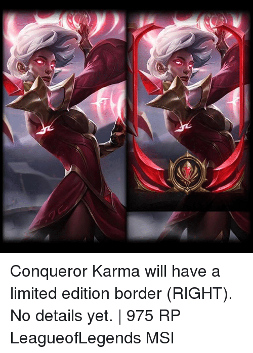 Memes, Karma, and Limited: Conqueror Karma will have a limited edition border (RIGHT). No details yet. | 975 RP LeagueofLegends MSI