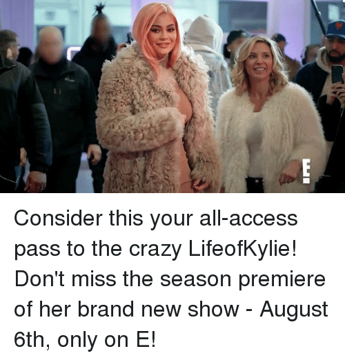 Crazy, Memes, and Access: Consider this your all-access pass to the crazy LifeofKylie! Don't miss the season premiere of her brand new show - August 6th, only on E!