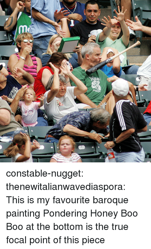 baroque: constable-nugget: thenewitalianwavediaspora: This is my favourite baroque painting  Pondering Honey Boo Boo at the bottom is the true focal point of this piece