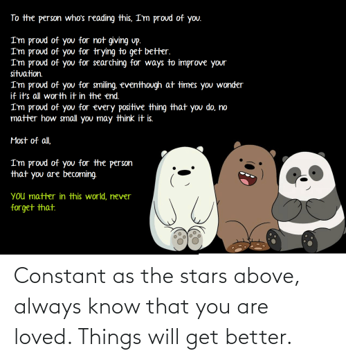 things-will-get-better: Constant as the stars above, always know that you are loved. Things will get better.