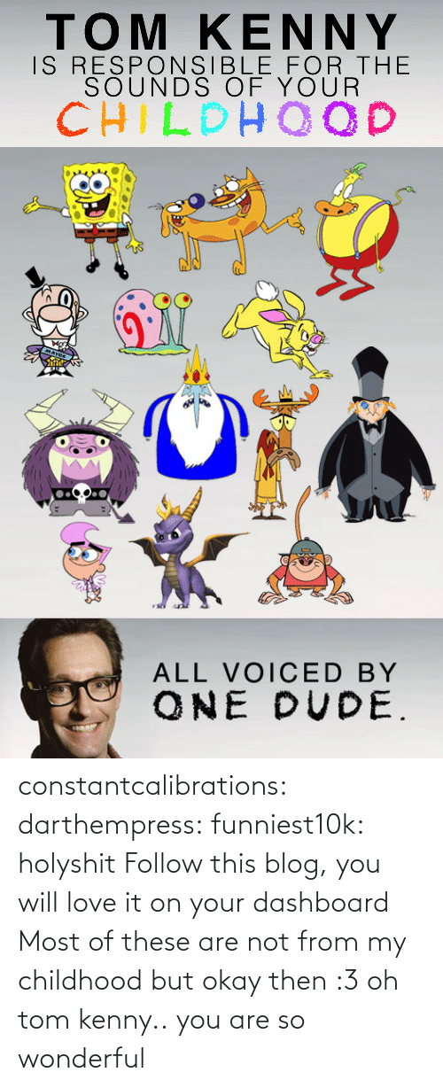 tom kenny: constantcalibrations:  darthempress:  funniest10k:  holyshit Follow this blog, you will love it on your dashboard  Most of these are not from my childhood but okay then :3  oh tom kenny.. you are so wonderful