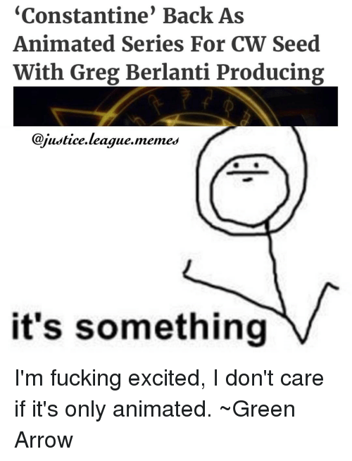 constantine: Constantine Back As  Animated Series For CW Seed  With Greg Berlanti Producing  @justice league memes  it's something I'm fucking excited, I don't care if it's only animated. ~Green Arrow