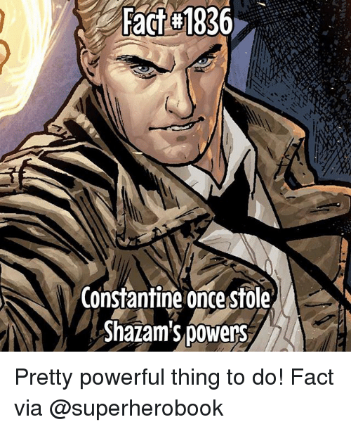 constantine: Constantine oncestole  Shazam's powers Pretty powerful thing to do! Fact via @superherobook