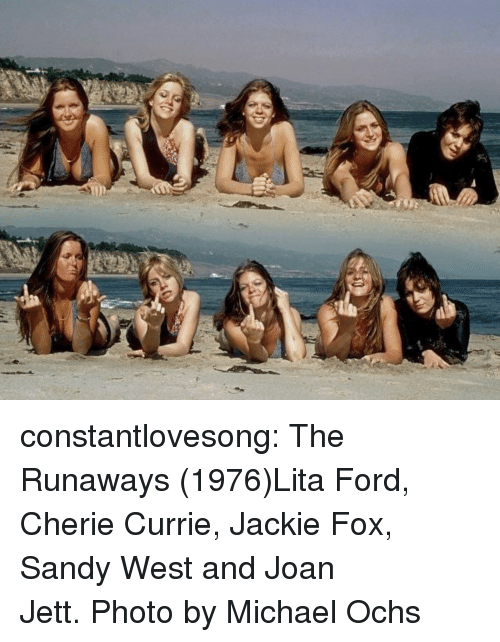 Cherie: constantlovesong:  The Runaways (1976)Lita Ford, Cherie Currie, Jackie Fox, Sandy West and Joan Jett.Photo by Michael Ochs